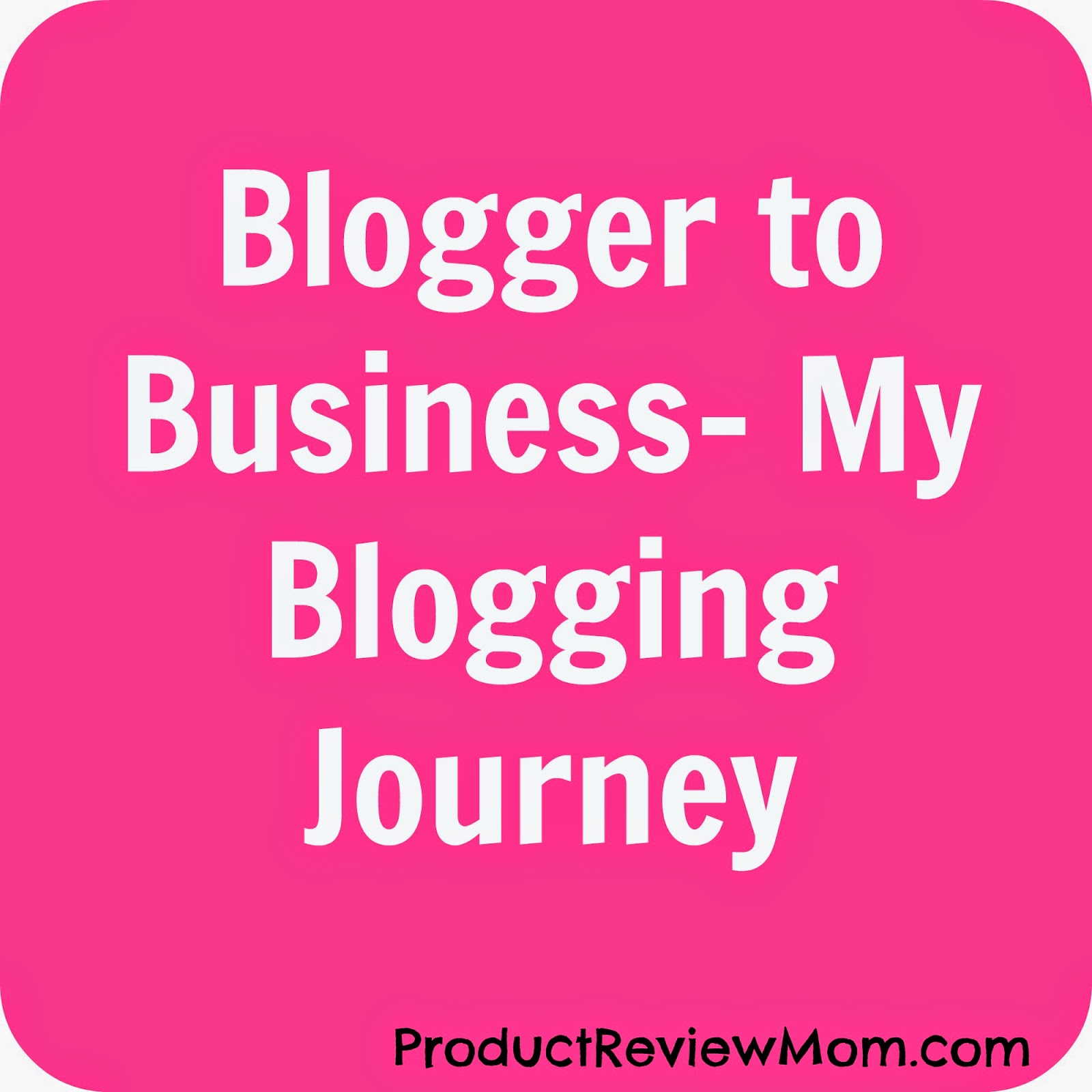 Blogger to Business- My Blogging Journey #BloggertoBusiness via www.Productreviewmom.com