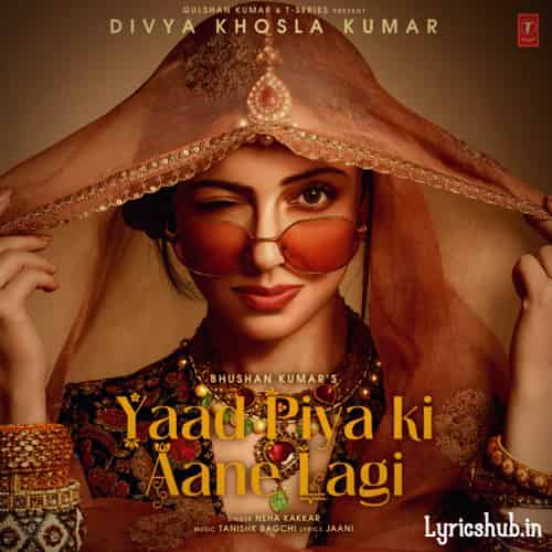 Yaad Piya Ki Aane Lagi Lyrics hindi Divya Khosla Kumar