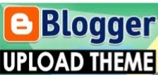 DON'T MISTAKENLY HARM YOUR BLOG WITH UPLOADING TEMPLATES - HOW TO UPLOAD THEMES, WHERE TO DOWNLOAD BLOGGER THEMES