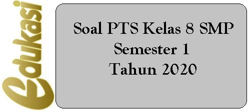 Soal PTS Kelas 8 SMP Semester 1 Tahun 2020