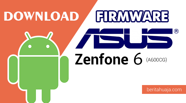 Download Firmware / Stock ROM Asus Zenfone 6 (A600CG) All Versions