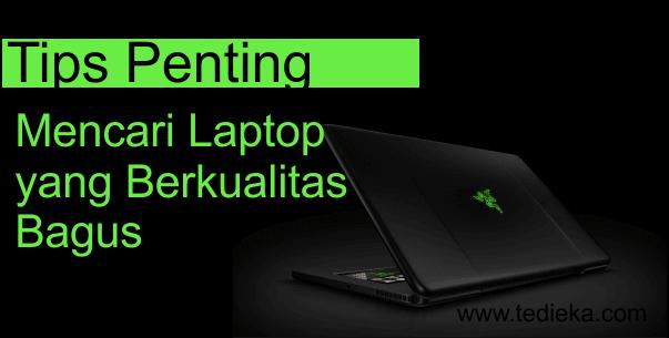 Tips Mencari Laptop yang Berkualitas Bagus