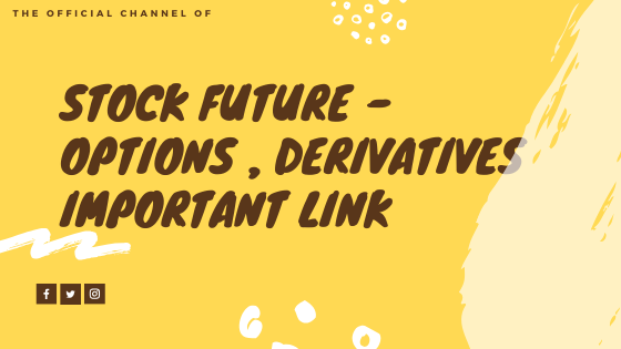 Stock Future - Options , Derivatives Important link