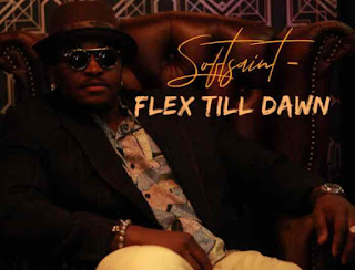 MUSIC: SoftSaint – Flex Till Dawn | @softsaint