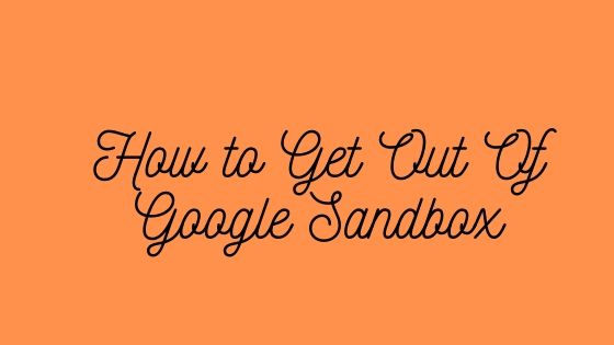 How to Get Out Of Google Sandbox And What is the Google Sandbox Myth