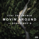 Cyhi The Prynce - Movin' Around (feat. ScHoolboy Q) - Single Cover