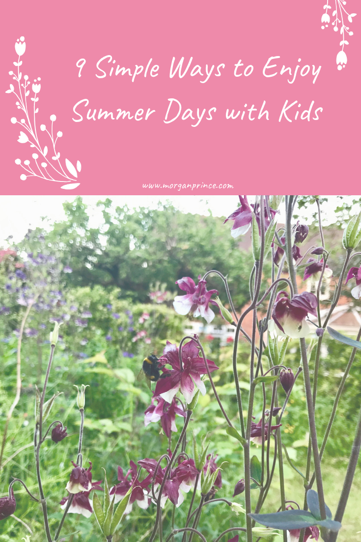9 Simple Ways To Enjoy Summer Days With Your Kids | Enjoy the simple, easy summer days.