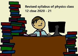 Revised syllabus of physics class 12 cbse 2020 - 21