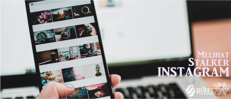 Trik Mengetahui Siapa Yang Stalker Instagram Kita