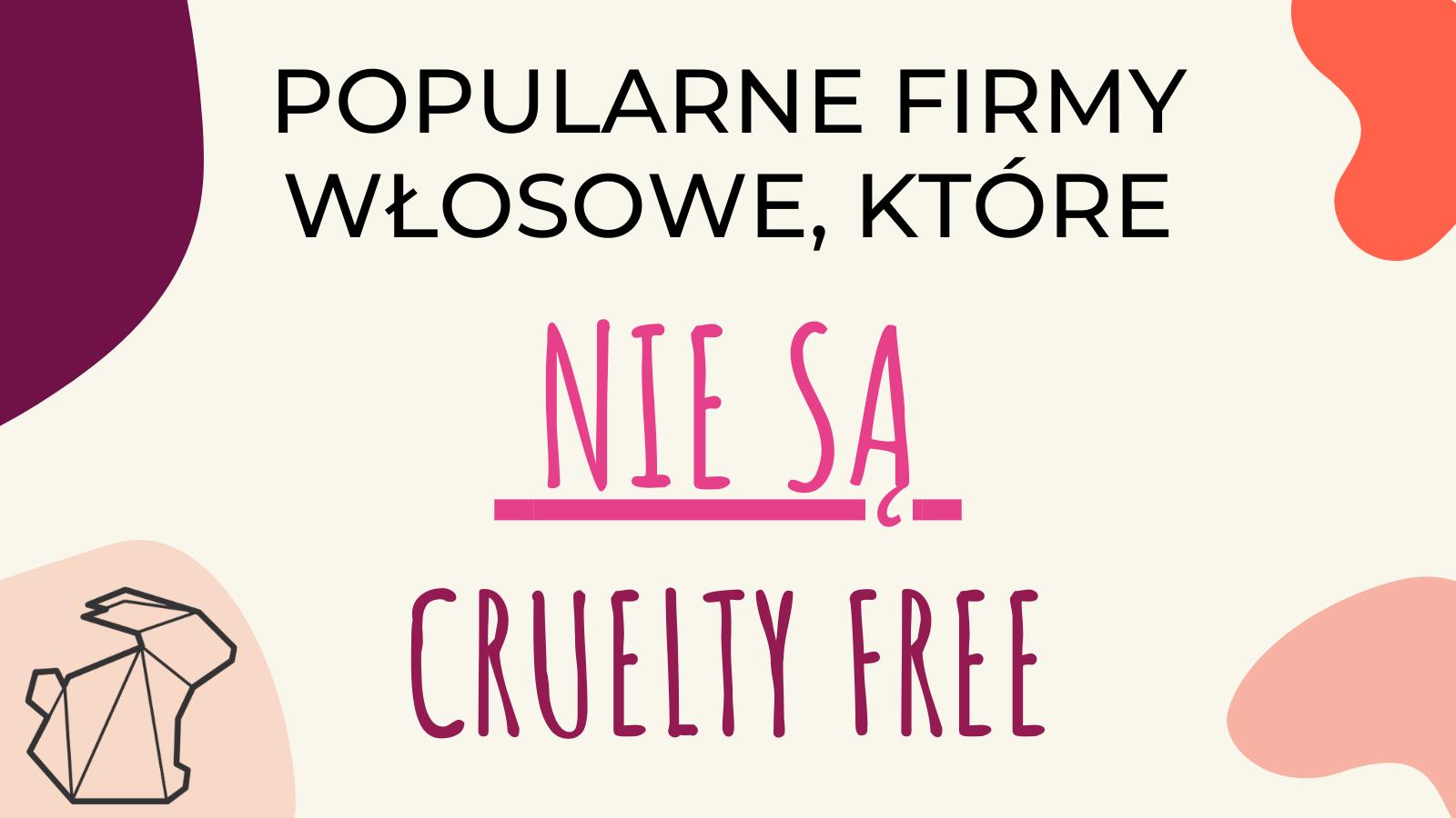 POPULARNE FIRMY WŁOSOWE, KTÓRE NIE SĄ CRUELTY FREE