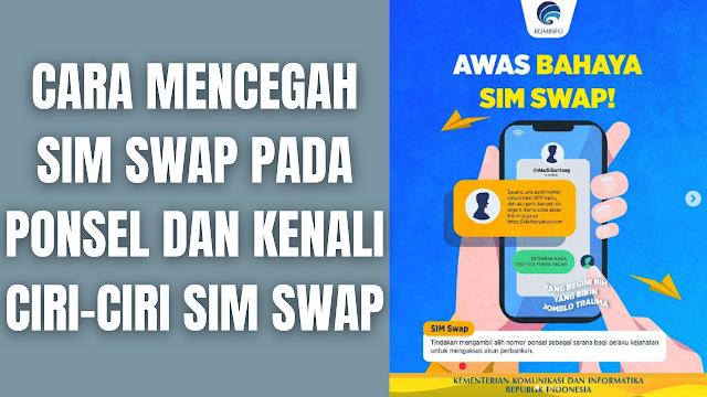 """Cara Mencegah SIM SWAP Pada Ponsel Dan Kenali Ciri-Ciri SIM SWAP Di dalam mecegah SIM Swap ada bebecara cara yang harus dilakukan dan terlebih dari itu bagi semua orang harus mengenali ciri-ciri dari tindakan SIM Swap.  Cara Mencegah SIM SWAP Pada Ponsel Untuk mencegah SIM SWAP pada ponsel ada beberapa cara yang bisa dilakukan, yang diantaranya adalah :  Tingkatkan kesadaran dan keamanan dalam beraktivitas di ruang siber Tidak memberikan informasi penting seperti data-data pribadi di media sosial Tidak membagikan informasi sensitif seperti Username, PIN, Password, One-Time Password kepada orang lain Berhati-hati terhadap pihak yang mengaku berasal dari otoritas berwenang, namun meminta informasi sensitif Berhati-hati dalam suatu link atau tautan yang mencurigakan atau tidak dikenal untuk menghindari diri dari serangan phising Aktifkan notifikasi perbankan melalui email atau SMS Ganti secara berkala semua jenis password    Ciri-Ciri SIM Swap Ciri-ciri dari tindakan SIM SWAP diantaranya adalah :  Pelaku mengumpulkan informasi perbankan personal milik korban Pelaku menuju operator seluler dan meminta penggantian kartu SIM baru milik korban Setelah tersertifikasi, kartu SIM pengganti (baru) akan diterbitkan Kartu SIM korban sah dinonaktifkan    Nah itu dia bagaimana cara untuk Mencegah SIM SWAP pada ponsel dan kenali ciri-ciri SIM SWAP, melalui bahasan di atas bisa diketahui mengenai cara-cara di dalam Mencegah SIM SWAP pada ponsel dan mengenali ciri-ciri SIM SWAP. Mungkin hanya itu yang bisa disampaikan di dalam artikel ini, mohon maaf bila terjadi kesalahan di dalam penulisan, dan terimakasih telah membaca artikel ini.""""God Bless and Protect Us"""""""