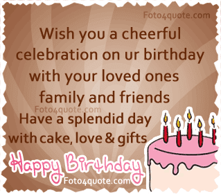 Happy Birthday Wishes And Quotes For the Love Ones: wish you a cheerful celebration on your birthday with your loved ones family and friends