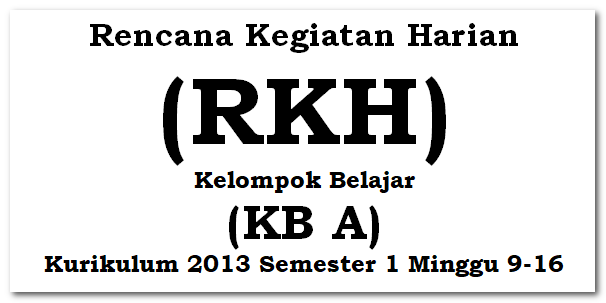 RKH KB A Kurikulum 2013 Semester 1 Minggu 9-16