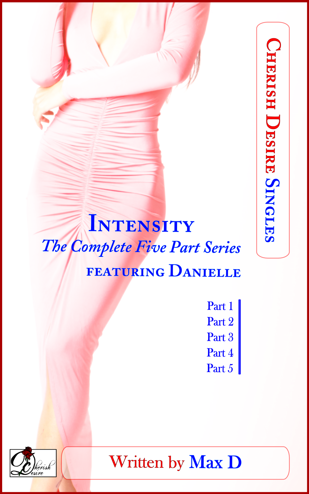 Cherish Desire Singles: Intensity (The Complete Five Part Series) featuring Danielle, Danielle, Ronin, Max D, erotica
