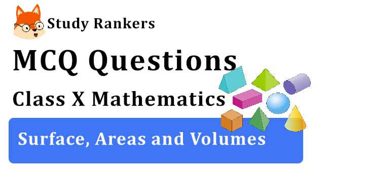 MCQ Questions for Class 10 Maths: Ch 13 Surface, Areas and Volumes