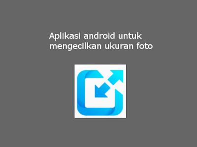 Aplikasi Android Untuk Mengecilkan Ukuran Foto