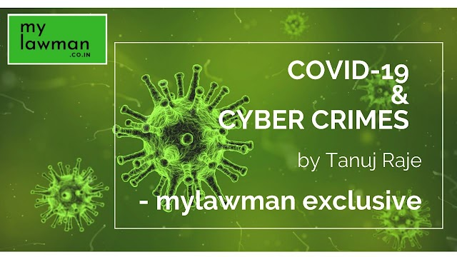 [Guest Post] COVID-19 & CYBER CRIMES by Tanuj Raje #Corona&Law Series