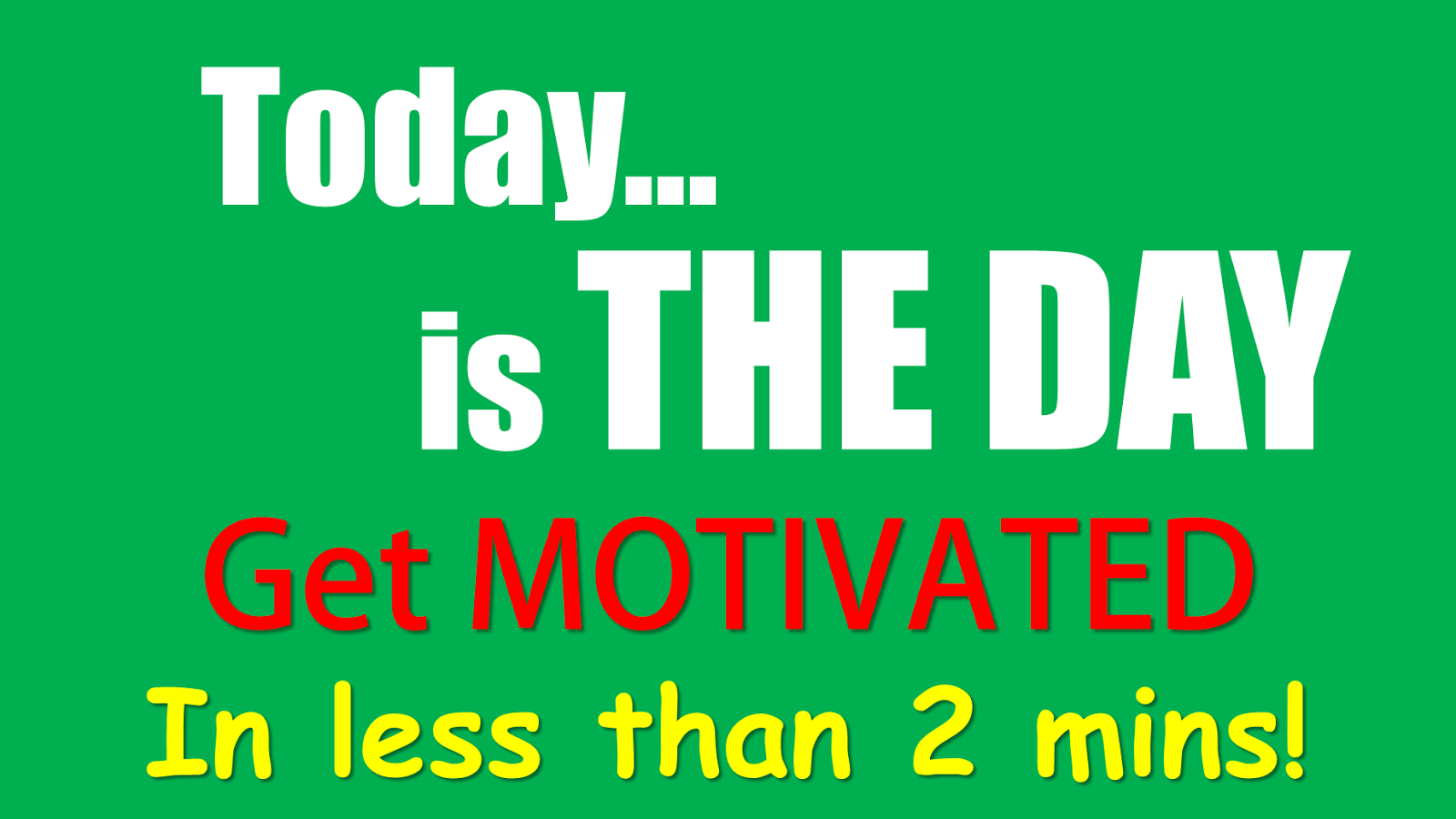 Today Is The Day Motivational Video Motivate Amaze Be Great The