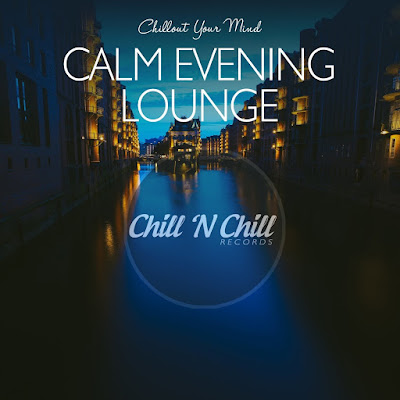 Calm Evening Lounge (Chillout Your Mind)(2020)