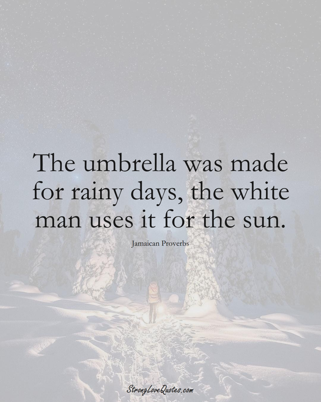 The umbrella was made for rainy days, the white man uses it for the sun. (Jamaican Sayings);  #CaribbeanSayings