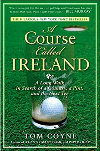 A Course Called Ireland A Long Walk in Search of a Country, a Pint, and the Next Tee St. Patrick's Day book