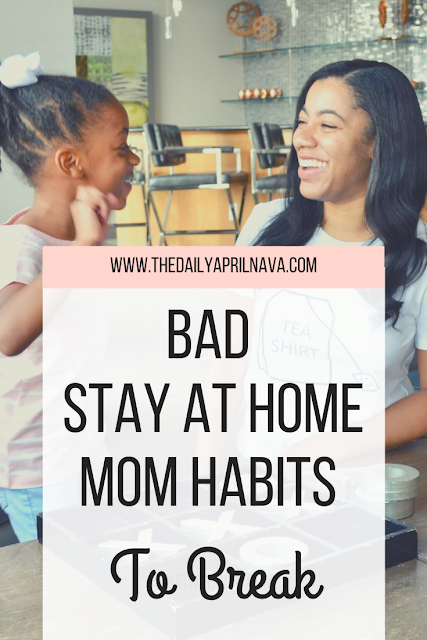 Bad SAHM Habits To Break - TheDailyAprilnAva