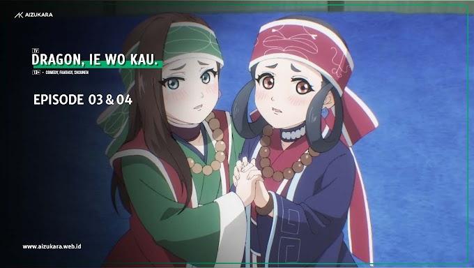 Dragon, Ie wo Kau. Episode 03 & 04 Subtitle Indonesia