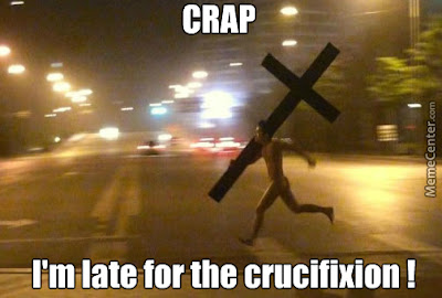 Funny Jesus Late For Crucifixion Meme Picture