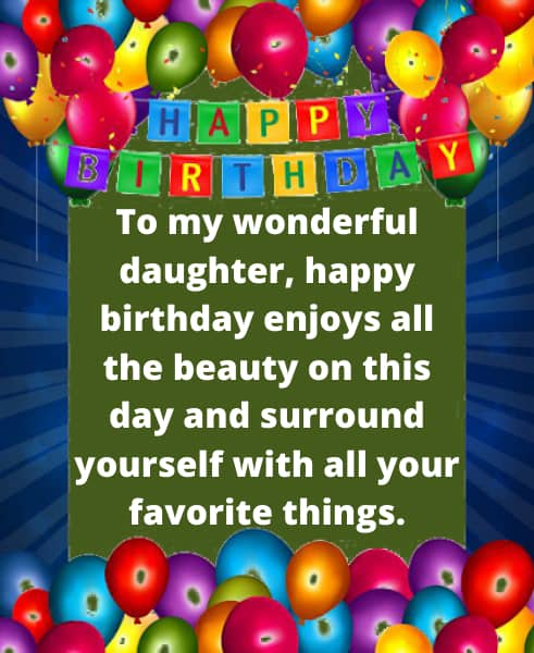 To my wonderful daughter, happy birthday enjoys all the beauty on this day and surround yourself with all your favorite things.