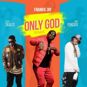 Frankie Jay ft Skales, Yung6ix – Only God (Prod by Lahlah)
