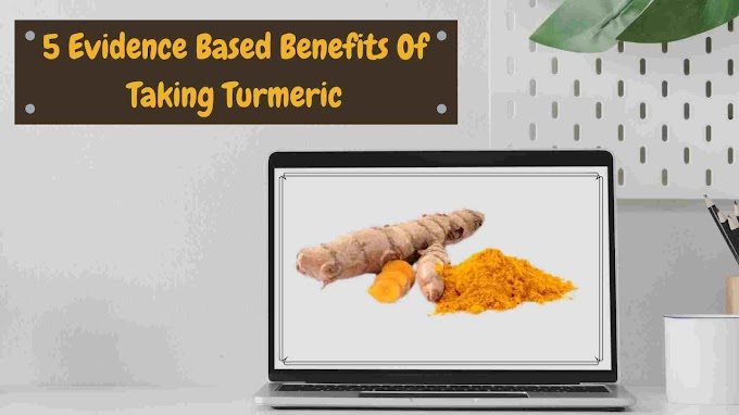 5 Evidence Based Benefits Of Taking Turmeric