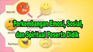 Perkembangan Emosi, Sosial, dan Spiritual Peserta Didik