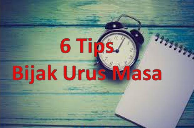 6 Tips Bijak Urus Masa, tips urus masa, 6 tips urus masa, time management, cara nak uruskan masa dengan betul,