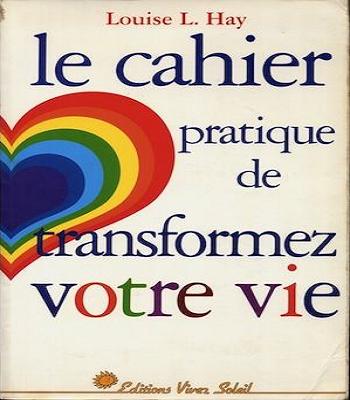 Le cahier pratique de Transformez votre vie - Louise-L Hay en PDF