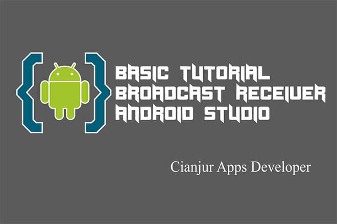 Belajar Cara Menggunakan BroadcastReceiver pada Android