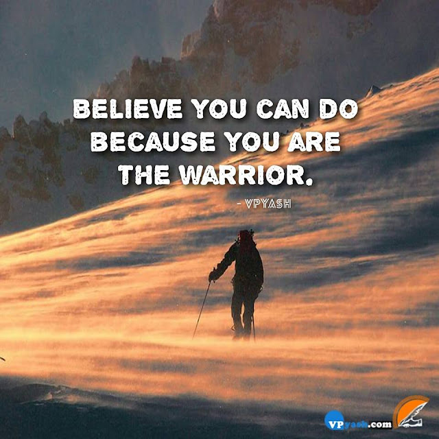 Believe You Can Do Because You Are The Warrior