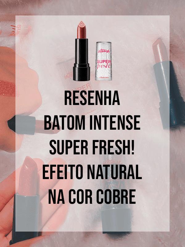 Resenha - Intense Batom Super Fresh! Efeito Natural Cobre
