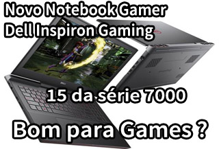 Notebook Gamer Dell Inspiron Gaming 157567A10P é Bom ?
