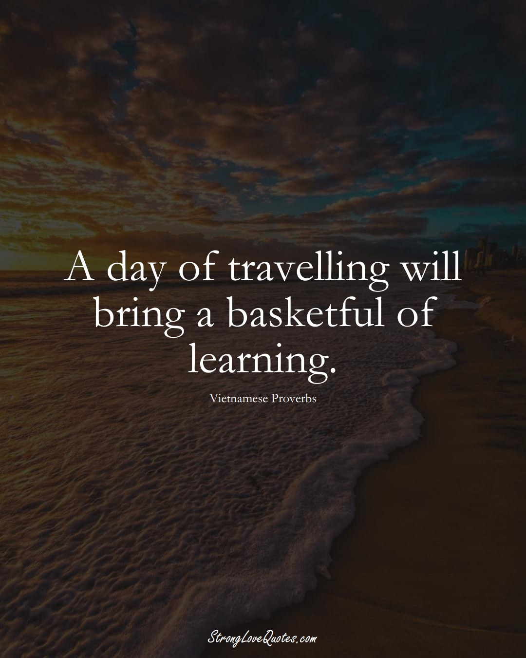 A day of travelling will bring a basketful of learning. (Vietnamese Sayings);  #AsianSayings