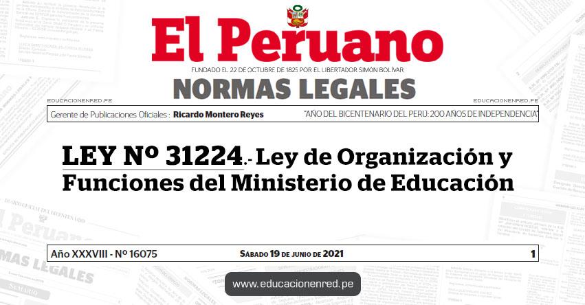 LEY Nº 31224.- Ley de Organización y Funciones del Ministerio de Educación