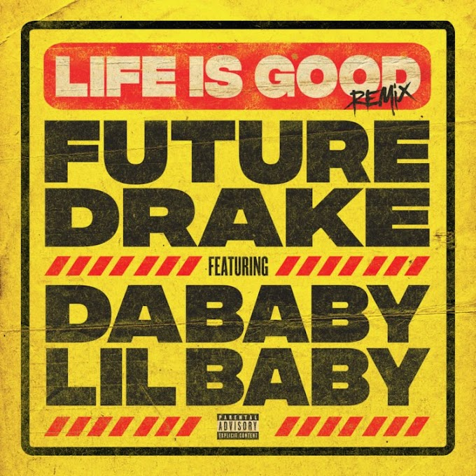 Future & Drake – Life Is Good (Remix) ft. Lil Baby & DaBaby