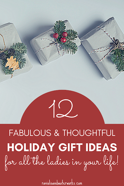 twelve fabulous and thoughtful gifts for the ladies in your life