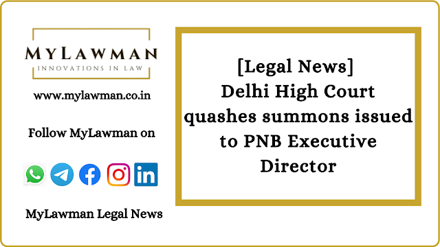 [Legal News] Delhi High Court quashes summons issued to PNB Executive Director