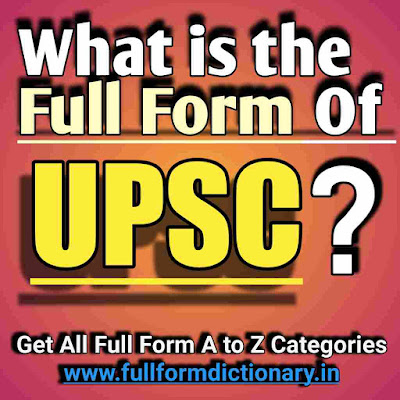 Full Form of UPSC, Additional Information of the full form of UPSC