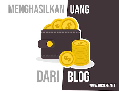 Cara Menghasilkan Uang Dari Blog Lengkap - hostze.net