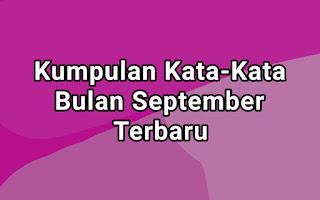 Kumpulan Kata-Kata Bulan September Terbaru
