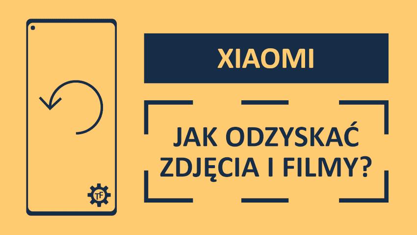 Jak odzyskać usunięte zdjęcia i filmy z telefonu Xiaomi?