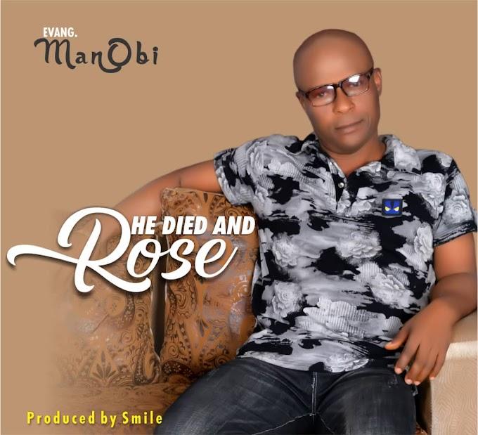 DOWNLOAD MUSIC: Evangelist Manobi - He Died and Rose