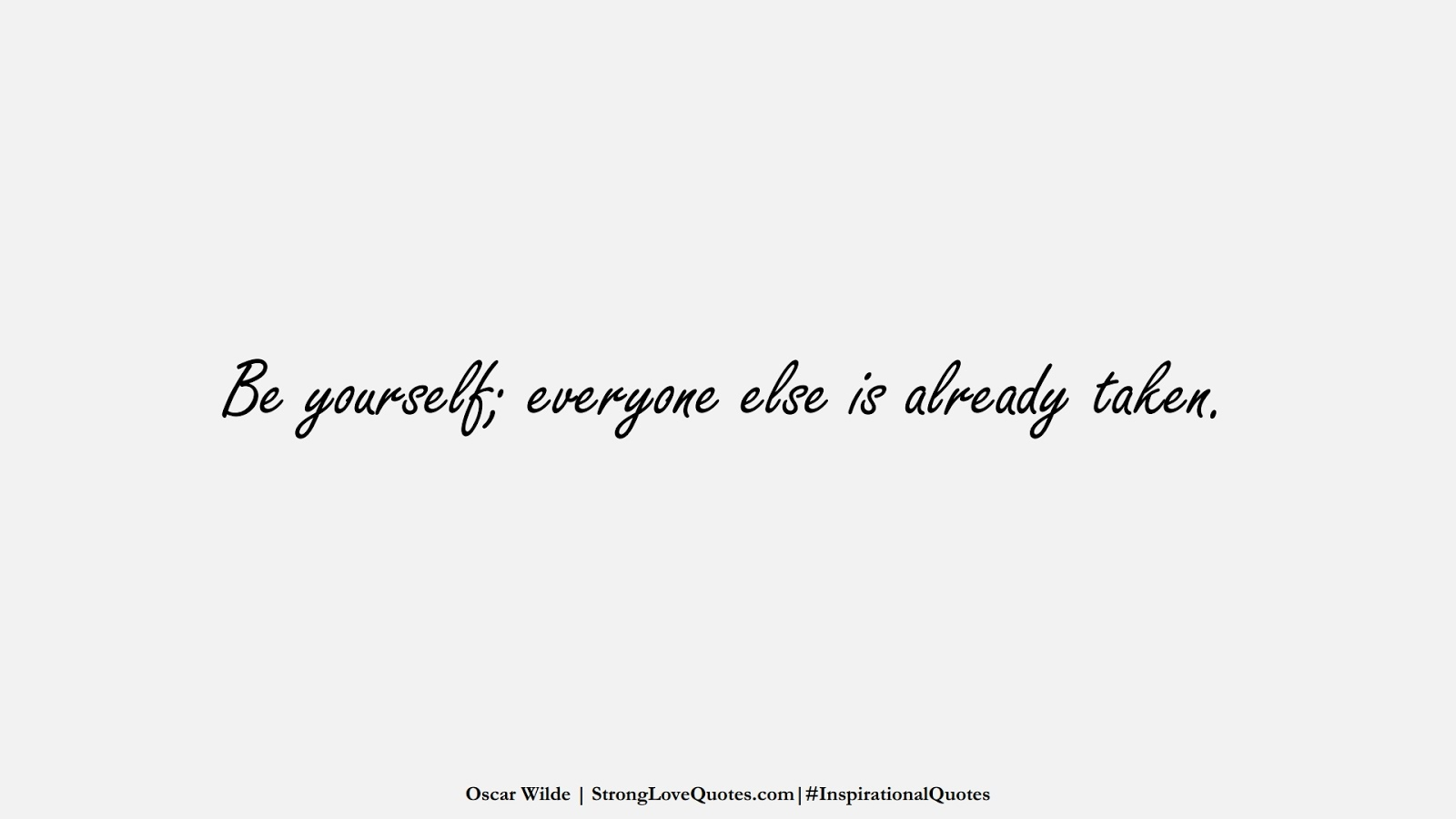 Be yourself; everyone else is already taken. (Oscar Wilde);  #InspirationalQuotes