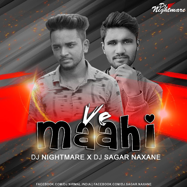 Ve Maahi (Remix) Dj Nightmare India x DJ SagaR Naxane